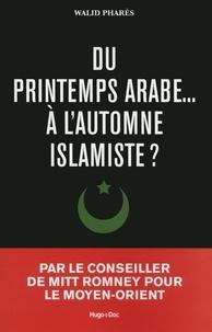 Walid Phares - Du printemps arabe... à l'automne islamiste ?.