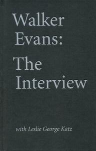Walker Evans - Walker Evans - The interview with Leslie George Katz.