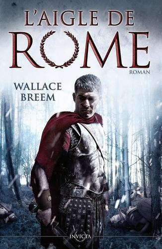 Wallace Breem - L'aigle de Rome.