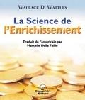 Wallace-D Wattles - La science de l'enrichissement - Profonde sagesse et programme d'enrichissement d'une oeuvre puissante datant de 1910.