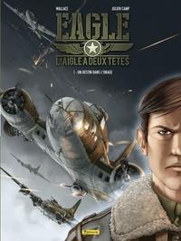 Wallace et Julien Camp - Eagle, l'aigle à deux têtes - tome 1 - Un destin dans l'orage.