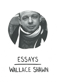 Wallace Shawn - Essays.