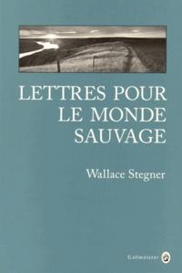 Wallace Stegner - Lettres pour le monde sauvage.