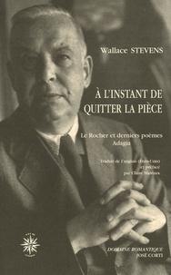 Wallace Stevens - A l'instant de quitter la pièce - Le Rocher et derniers poèmes Adagia, édition bilingue français-anglais.