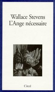 Wallace Stevens - L'ange nécessaire - Essais sur la réalité et l'imagination.