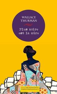 Wallace Thurman - Plus noire est la mûre - Roman de la vie nègre.