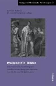 Wallensteinbilder im Widerstreit - Eine historische Symbolfigur in Geschichtsschreibung und Literatur vom 17. bis zum 20. Jahrhundert.