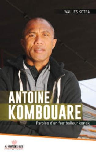 Antoine Kombouare. Paroles d'un footballeur kanak