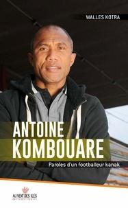 Walles Kotra - Antoine Kombouare - Paroles d'un footballeur kanak.