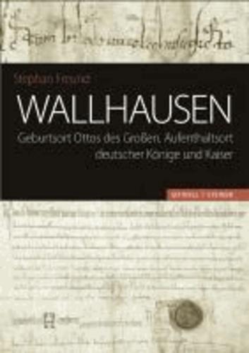 Wallhausen - Geburtsort Ottos des Großen, Aufenthaltsort deutscher Könige und Kaiser.