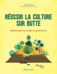 Télécharger des ebooks google book search Réussir la culture sur butte  - Méthode phare du potager en permaculture 9782815315906  par Wallner Richard en francais