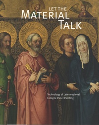 Wallraf-Richartz-Museum et  Fondation Corboud - Let the Material Talk - Technology of Late-Medieval Cologne Panel Painting.