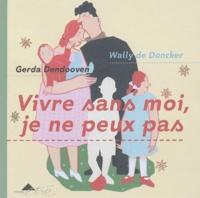 Wally de Doncker et Gerda Dendooven - Vivre sans moi, je ne peux pas.