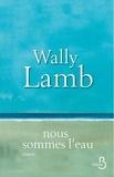 Wally Lamb et Laurence Videloup - Nous sommes l'eau.