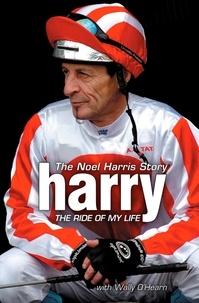 Wally O'Hearn - Harry - The Ride of My Life - The Noel Harris Story.