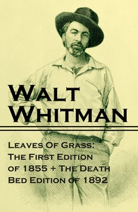 Walt Whitman - Leaves Of Grass: The First Edition of 1855 + The Death Bed Edition of 1892.
