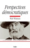 Walt Whitman - Perspectives démocratiques - Introduction, traduction et notes d'Auxeméry.