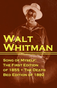 Walt Whitman - Song of Myself: The First Edition of 1855 + The Death Bed Edition of 1892.