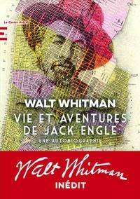 Walt Whitman - Vie et aventures de Jack Engle - Une autobiographie.