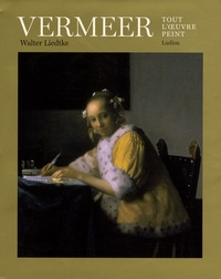 Walter A. Liedtke - Vermeer - Tout l'oeuvre peint.