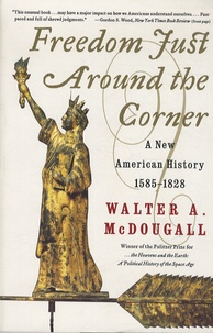 Walter A. MacDougall - Freedom Just Around the Corner - A New American History : 1585-1828.