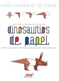 Walter Alexandre Schultz - Dinosaurios de papel.