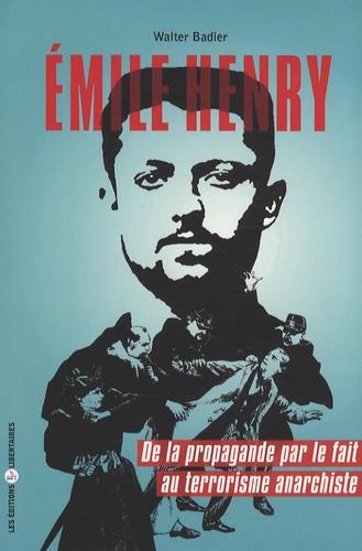 Walter Badier - Emile Henry - De la propagande par le fait au terrorisme anarchiste.