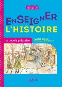 Walter Badier et Guillaume Rouillon - Enseigner l'Histoire en primaire.