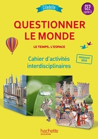 Walter Badier et Cédric Aymérial - Questionner le monde, le temps, l'espace CE2 Cycle 2 - Cahier d'activités interdisciplinaires.