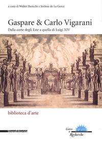 Walter Baricchi et Jérôme de La Gorce - Gaspare & Carlo Vigarani - De la cour d'Este à celle de Louis XIV.