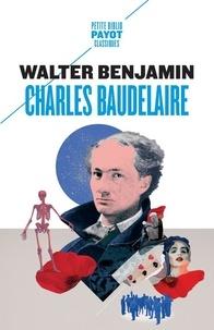 Walter Benjamin - Charles Baudelaire - Un poète lyrique à l'apogée du capitalisme.