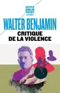Walter Benjamin - Critique de la violence - Et autres essais.