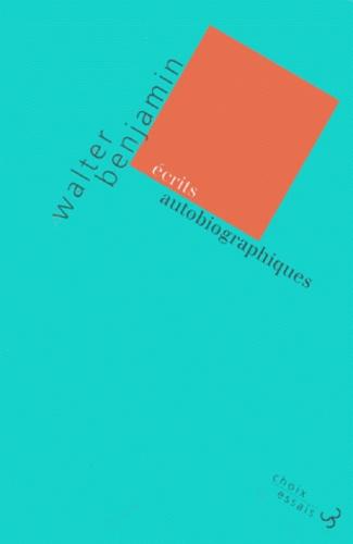 Walter Benjamin - Ecrits autobiographiques.