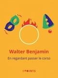 Walter Benjamin - En regardant passer le corso.