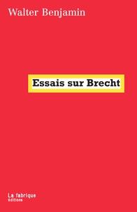 Walter Benjamin - Essais sur Brecht.