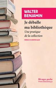 Walter Benjamin - Je déballe ma bibliothèque - Une pratique de la collection.
