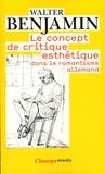 Walter Benjamin - Le concept de critique esthétique dans le romantisme allemand.