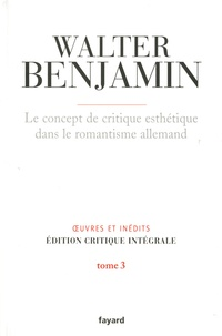 Histoiresdenlire.be Oeuvres et inédits, édition critique intégrale - Tome 3, Le concept de critique esthétique dans le romantisme allemand Image