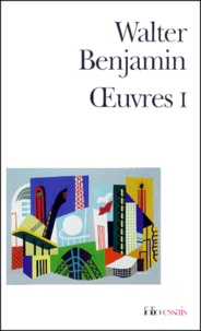 Walter Benjamin - Oeuvres. - Tome 1.