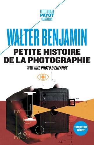 Walter Benjamin - Petite histoire de la photographie - Suivi de Une photo d'enfance.