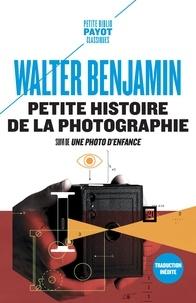 Téléchargement gratuit de livres audio gratuitement Petite histoire de la photographie  - Suivi de Une photo d'enfance (French Edition) par Walter Benjamin 9782228923996