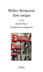 Walter Benjamin - Sens unique - Suivi de Daniel Payot L'expérience en fragments.