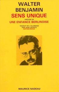 Walter Benjamin - Sens unique - Précédé de Enfance berlinoise, et suivi de Paysages urbains.