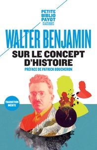 Walter Benjamin - Sur le concept d'histoire - Suivi de Eduard Fuchs, le collectionneur et l'historien et de Paris, la capitale du XIXe siècle.