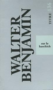 Walter Benjamin - Sur le haschich.