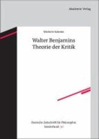 Walter Benjamins Theorie der Kritik.