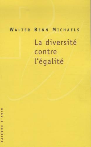 Walter Benn michaels - La diversité contre l'égalité.