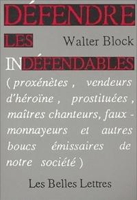 Walter Block - Défendre les indéfendables - Proxénètes, vendeurs d'héroïne, prostituées, maîtres chanteurs....
