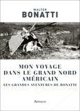 Walter Bonatti - Mon voyage dans le Grand Nord américain - Les grandes aventures de Bonatti.