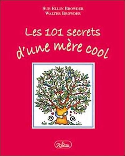 Walter Browder et Sue Ellin Browder - Les 101 secrets d'une mère cool.